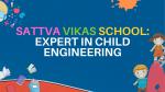 Sattva Vikas School: Expert in Child Engineering